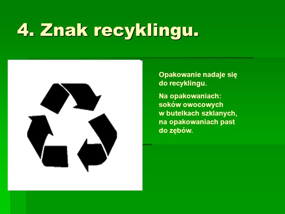 4. Znak recyklingu. Opakowanie nadaje się do recyklingu.