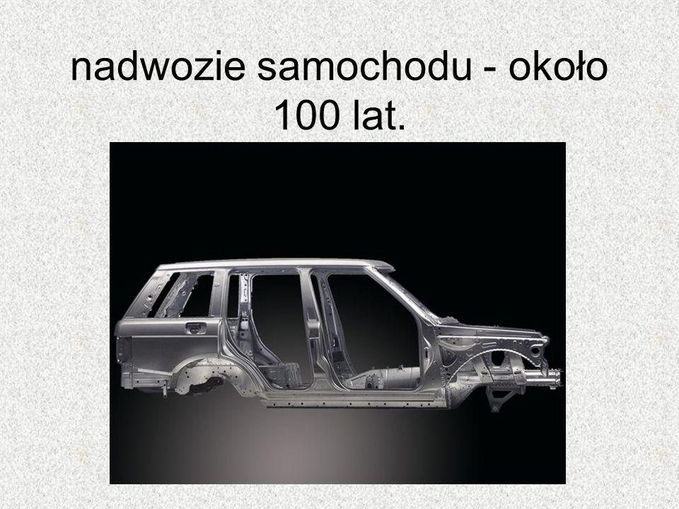 nadwozie samochodu - około 100 lat.