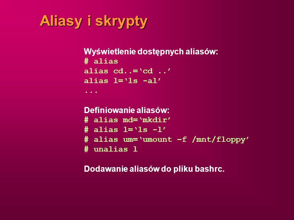 Aliasy i skrypty Wyświetlenie dostępnych aliasów: # alias