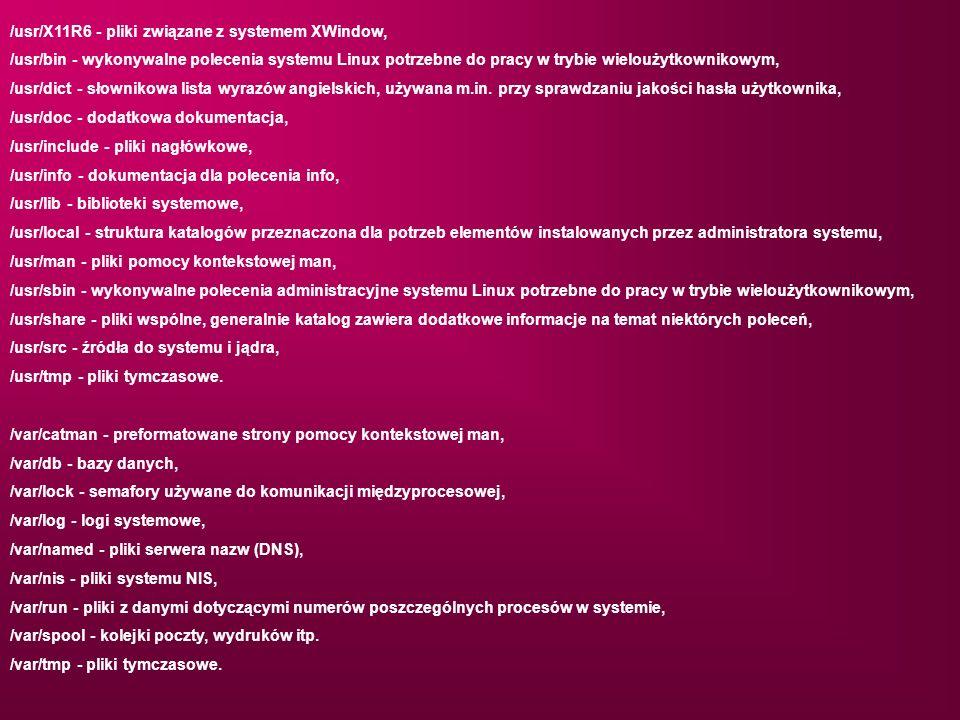 /usr/X11R6 - pliki związane z systemem XWindow,