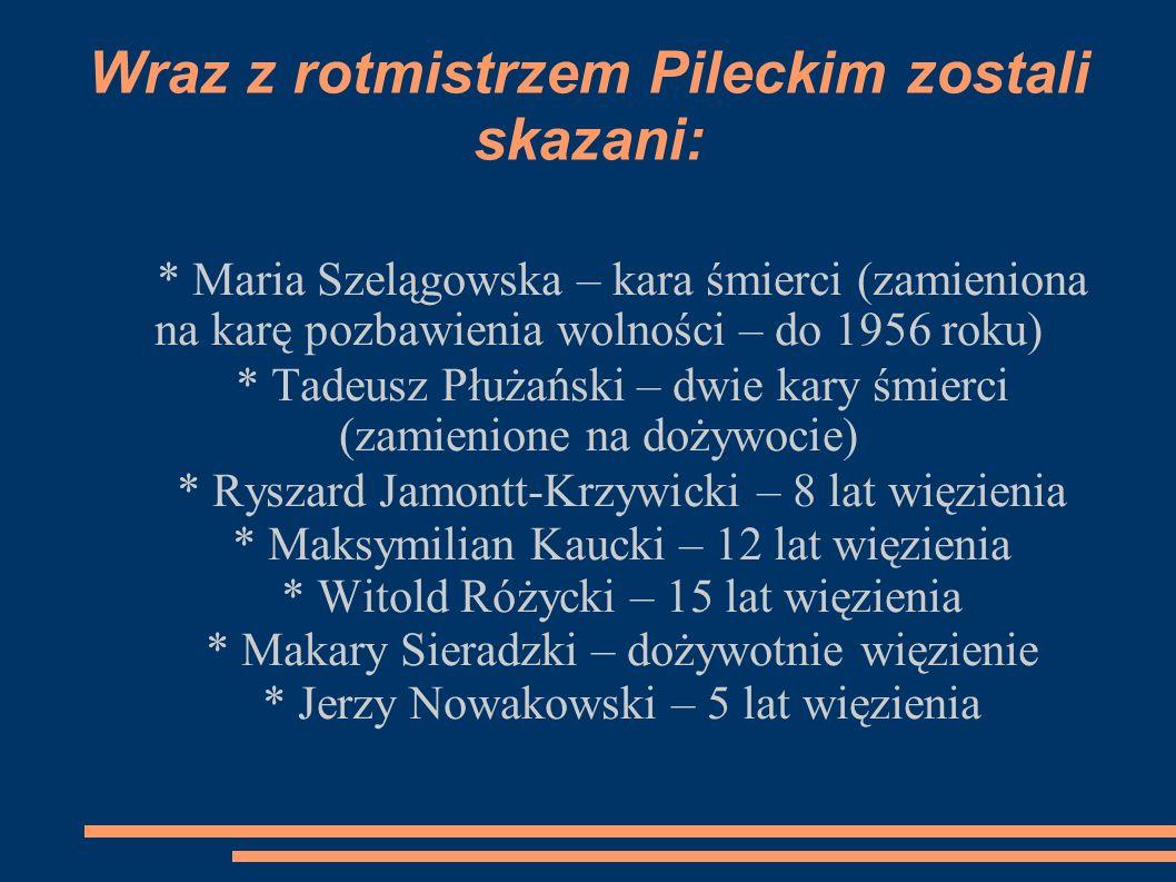 Wraz z rotmistrzem Pileckim zostali skazani: