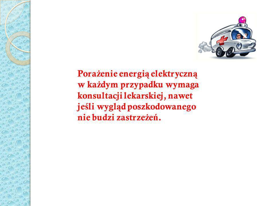 Porażenie energią elektryczną w każdym przypadku wymaga konsultacji lekarskiej, nawet jeśli wygląd poszkodowanego nie budzi zastrzeżeń.