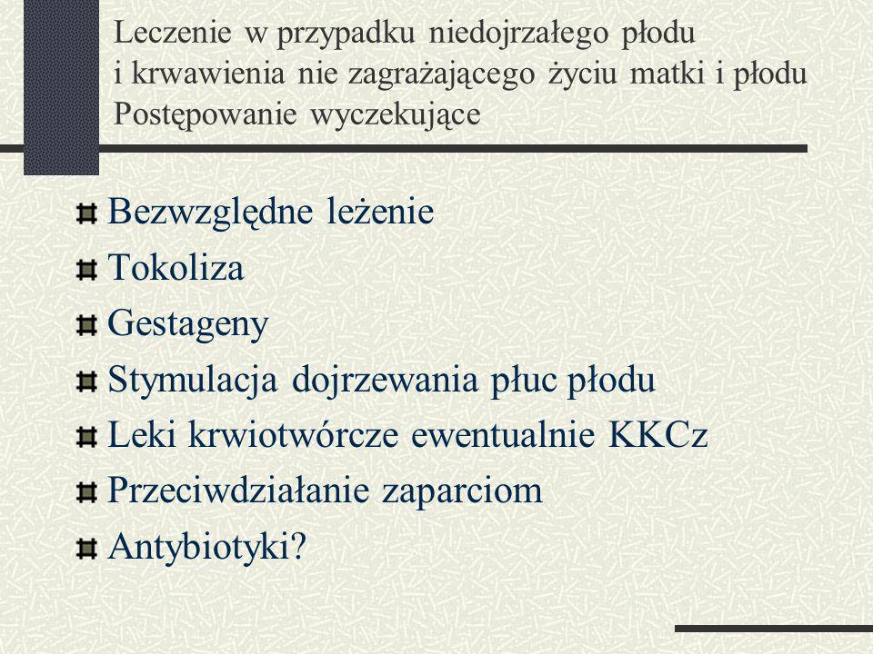 Stymulacja dojrzewania płuc płodu Leki krwiotwórcze ewentualnie KKCz