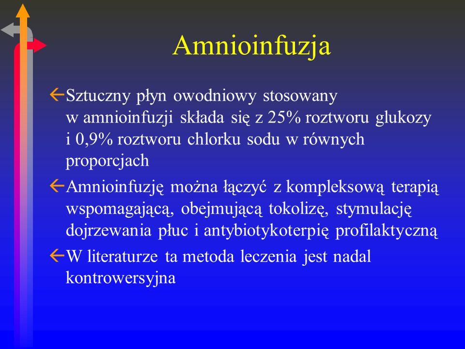 Amnioinfuzja Sztuczny płyn owodniowy stosowany w amnioinfuzji składa się z 25% roztworu glukozy i 0,9% roztworu chlorku sodu w równych proporcjach.
