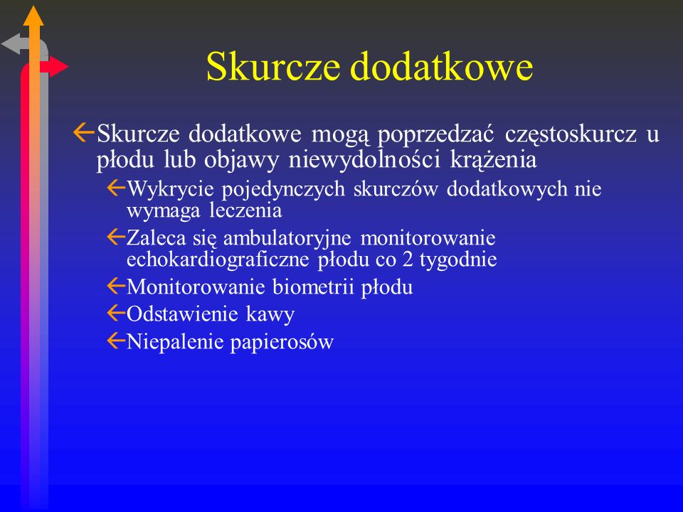 Skurcze dodatkowe Skurcze dodatkowe mogą poprzedzać częstoskurcz u płodu lub objawy niewydolności krążenia.