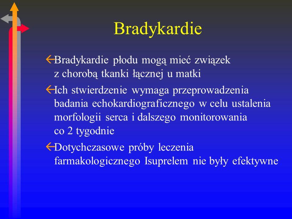 Bradykardie Bradykardie płodu mogą mieć związek z chorobą tkanki łącznej u matki.