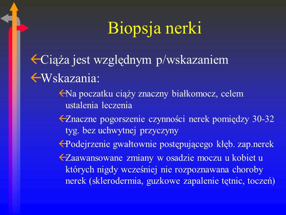 Biopsja nerki Ciąża jest względnym p/wskazaniem Wskazania: