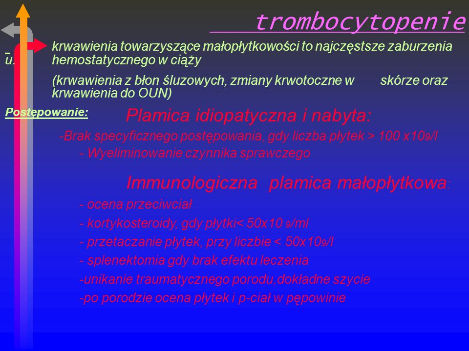 trombocytopenie krwawienia towarzyszące małopłytkowości to najczęstsze zaburzenia u. hemostatycznego w ciąży.
