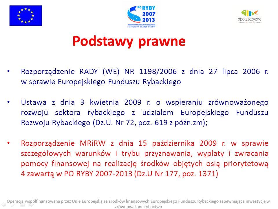 Podstawy prawne Rozporządzenie RADY (WE) NR 1198/2006 z dnia 27 lipca 2006 r. w sprawie Europejskiego Funduszu Rybackiego.