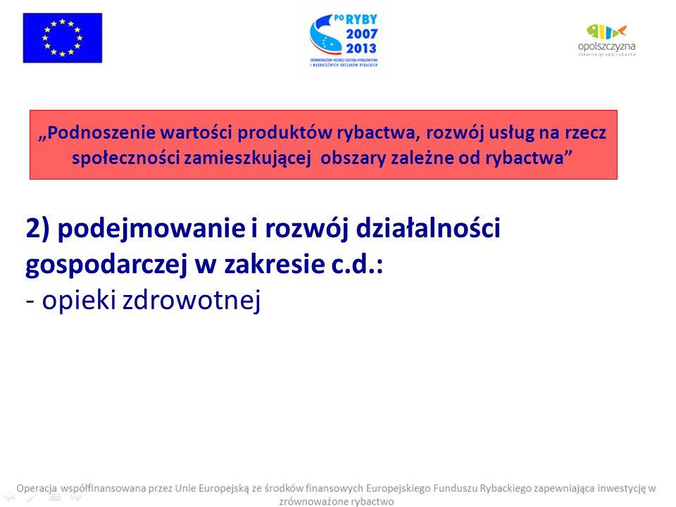 2) podejmowanie i rozwój działalności gospodarczej w zakresie c.d.: