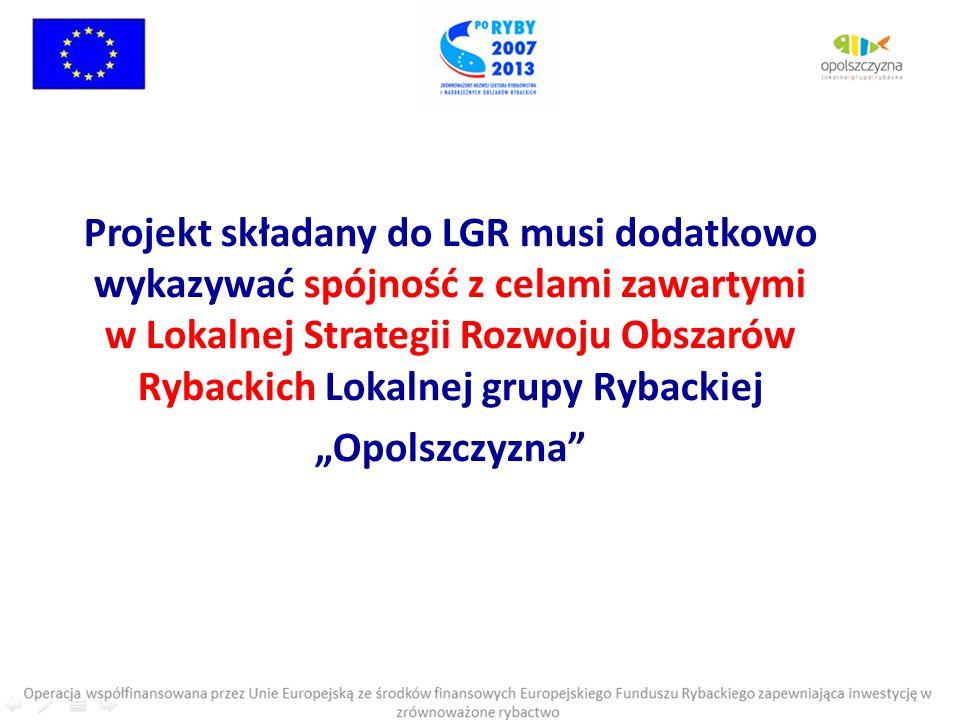 Projekt składany do LGR musi dodatkowo wykazywać spójność z celami zawartymi w Lokalnej Strategii Rozwoju Obszarów Rybackich Lokalnej grupy Rybackiej