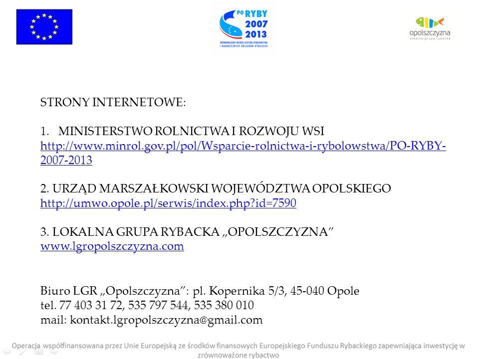 STRONY INTERNETOWE: MINISTERSTWO ROLNICTWA I ROZWOJU WSI. http://www.minrol.gov.pl/pol/Wsparcie-rolnictwa-i-rybolowstwa/PO-RYBY-2007-2013.