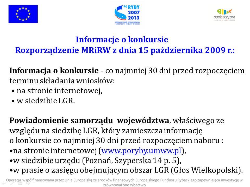Informacje o konkursie Rozporządzenie MRiRW z dnia 15 października 2009 r.: Informacja o konkursie - co najmniej 30 dni przed rozpoczęciem terminu składania wniosków: • na stronie internetowej, • w siedzibie LGR.