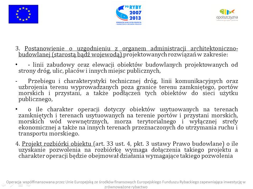 3. Postanowienie o uzgodnieniu z organem administracji architektoniczno- budowlanej (starostą bądź wojewodą) projektowanych rozwiązań w zakresie: