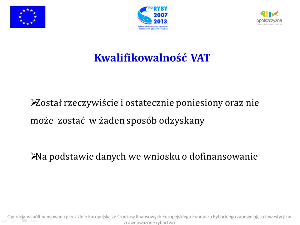Kwalifikowalność VAT Został rzeczywiście i ostatecznie poniesiony oraz nie może zostać w żaden sposób odzyskany.