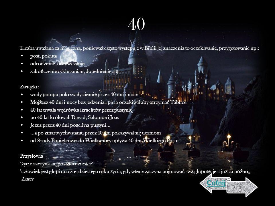 40 Liczba uważana za magiczną, ponieważ często występuje w Biblii jej znaczenia to oczekiwanie, przygotowanie np.: