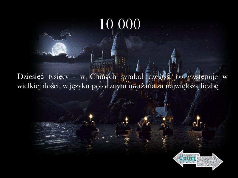 10 000 Dziesięć tysięcy - w Chinach symbol czegoś, co występuje w wielkiej ilości, w języku potocznym uważana za największą liczbę.