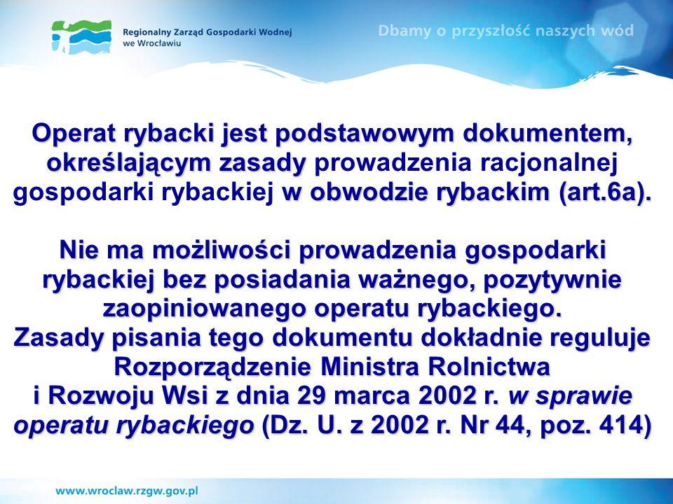 Operat rybacki jest podstawowym dokumentem, określającym zasady prowadzenia racjonalnej gospodarki rybackiej w obwodzie rybackim (art.6a).