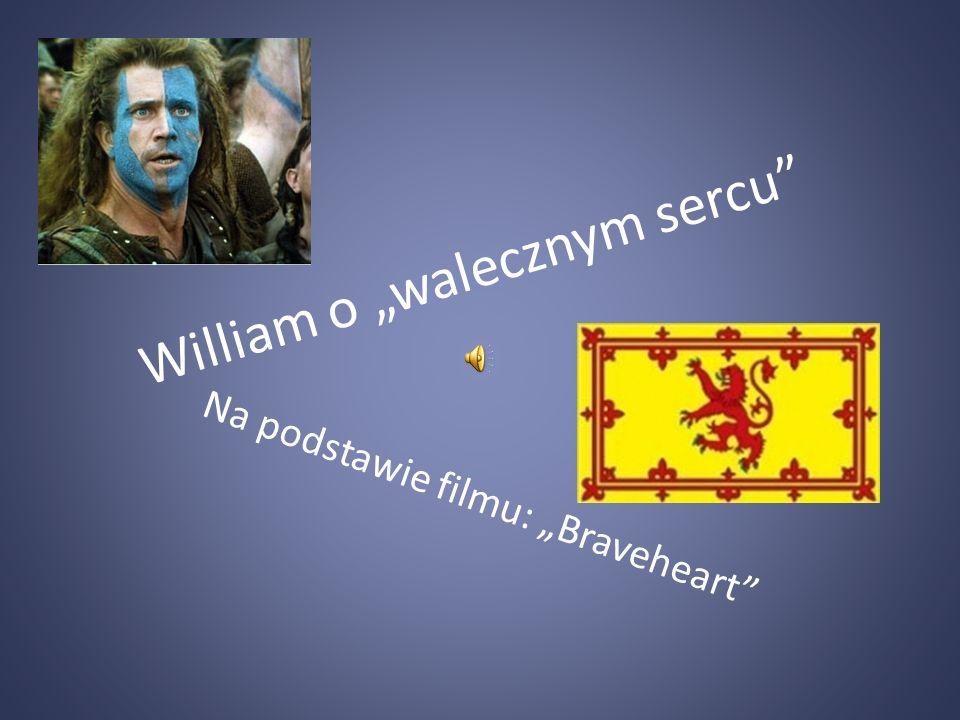 """William o """"walecznym sercu"""