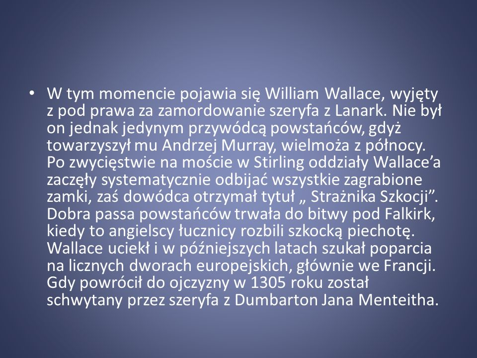 W tym momencie pojawia się William Wallace, wyjęty z pod prawa za zamordowanie szeryfa z Lanark.