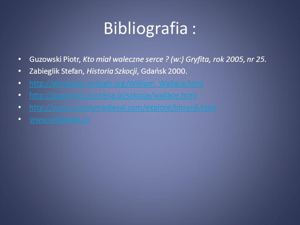 Bibliografia : Guzowski Piotr, Kto miał waleczne serce (w:) Gryfita, rok 2005, nr 25. Zabieglik Stefan, Historia Szkocji, Gdańsk 2000.