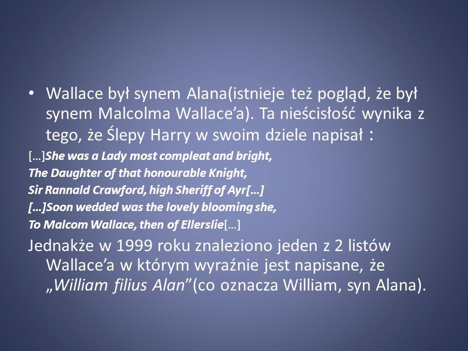 Wallace był synem Alana(istnieje też pogląd, że był synem Malcolma Wallace'a). Ta nieścisłość wynika z tego, że Ślepy Harry w swoim dziele napisał :