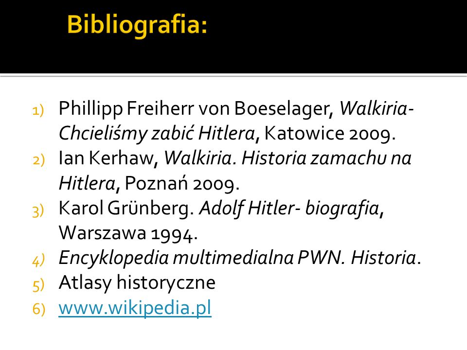 Bibliografia: Phillipp Freiherr von Boeselager, Walkiria- Chcieliśmy zabić Hitlera, Katowice 2009.