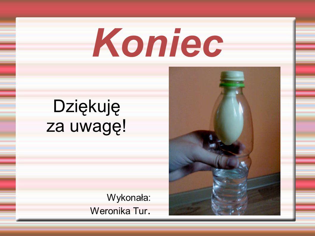 Koniec Dziękuję za uwagę! Wykonała: Weronika Tur.