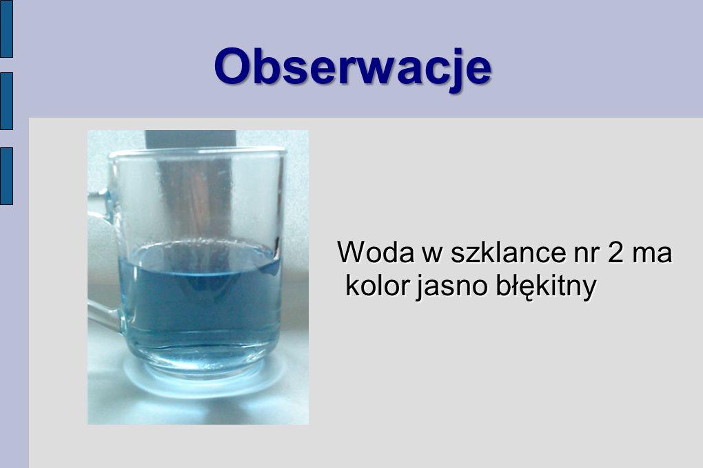 Obserwacje Woda w szklance nr 2 ma kolor jasno błękitny