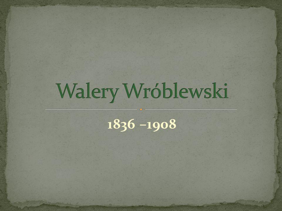 Walery Wróblewski 1836 –1908