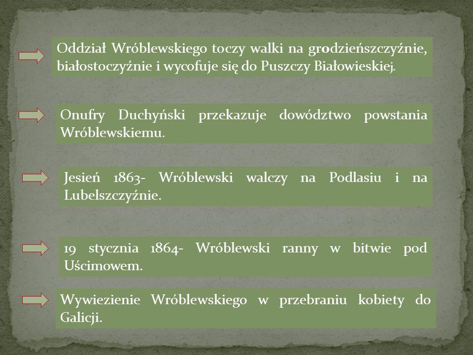Oddział Wróblewskiego toczy walki na grodzieńszczyźnie, białostoczyźnie i wycofuje się do Puszczy Białowieskiej.