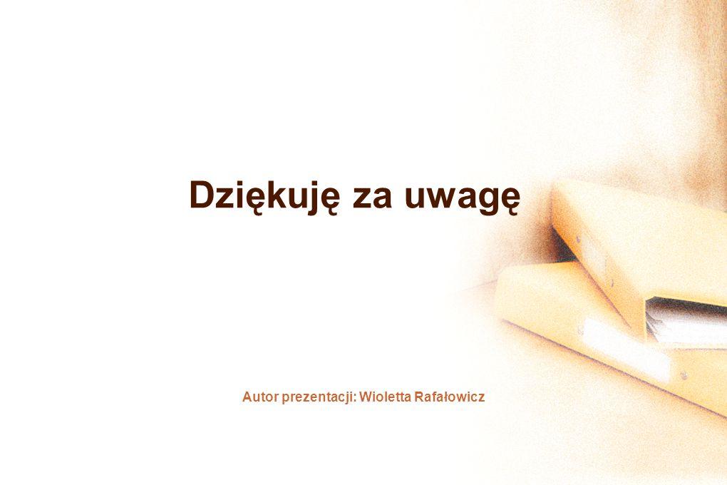 Autor prezentacji: Wioletta Rafałowicz