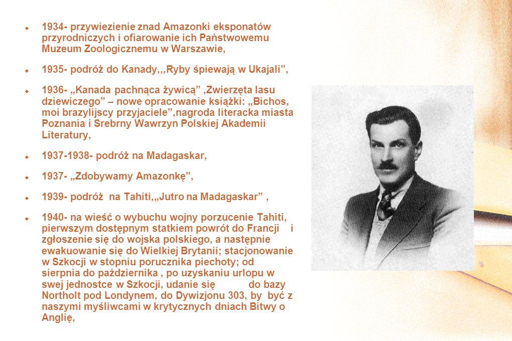 1934- przywiezienie znad Amazonki eksponatów przyrodniczych i ofiarowanie ich Państwowemu Muzeum Zoologicznemu w Warszawie,