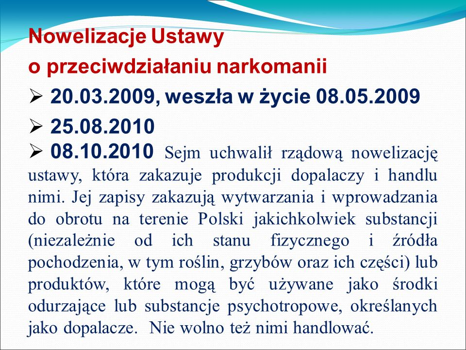 Nowelizacje Ustawy o przeciwdziałaniu narkomanii. 20.03.2009, weszła w życie 08.05.2009. 25.08.2010.