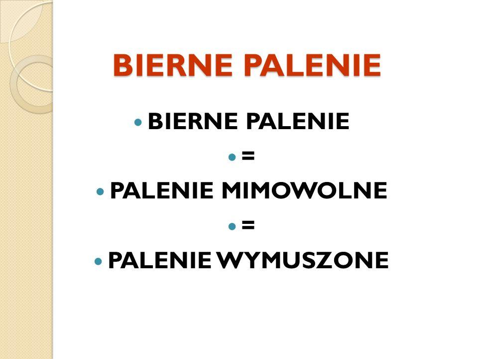 BIERNE PALENIE BIERNE PALENIE = PALENIE MIMOWOLNE PALENIE WYMUSZONE