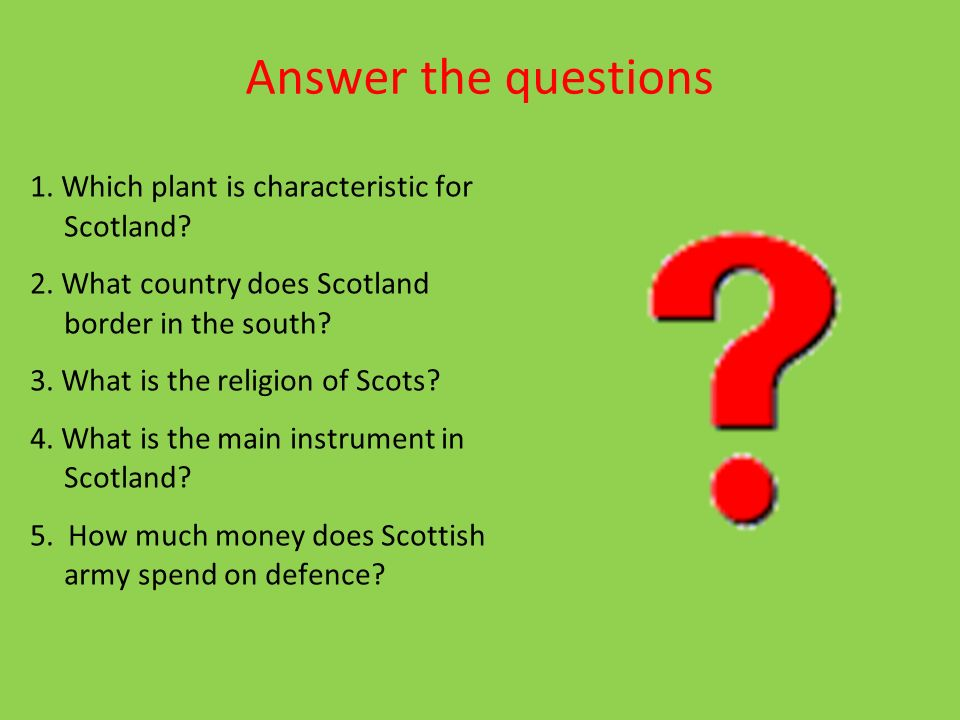 Answer the questions 1. Which plant is characteristic for Scotland