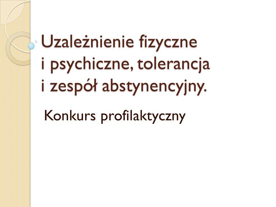 Uzależnienie fizyczne i psychiczne, tolerancja i zespół abstynencyjny.