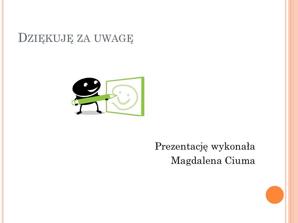 Dziękuję za uwagę Prezentację wykonała Magdalena Ciuma