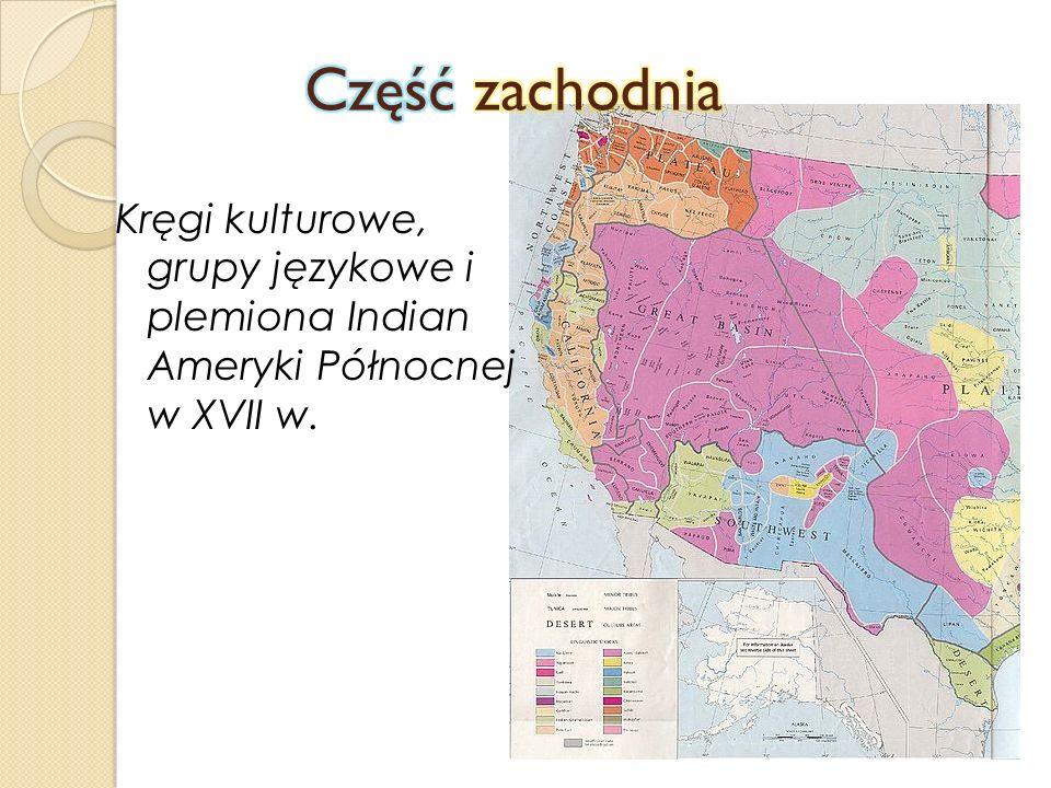 Część zachodnia Kręgi kulturowe, grupy językowe i plemiona Indian Ameryki Północnej w XVII w.