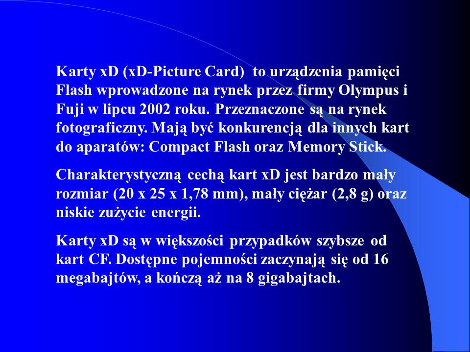 Karty xD (xD-Picture Card) to urządzenia pamięci Flash wprowadzone na rynek przez firmy Olympus i Fuji w lipcu 2002 roku. Przeznaczone są na rynek fotograficzny. Mają być konkurencją dla innych kart do aparatów: Compact Flash oraz Memory Stick.