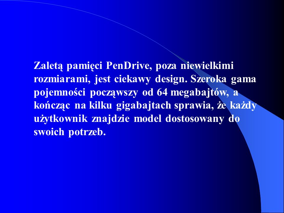 Zaletą pamięci PenDrive, poza niewielkimi rozmiarami, jest ciekawy design.