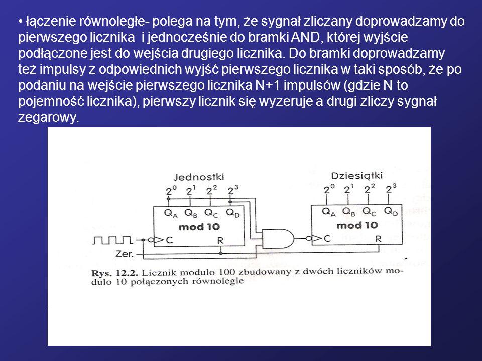 łączenie równoległe- polega na tym, że sygnał zliczany doprowadzamy do pierwszego licznika i jednocześnie do bramki AND, której wyjście podłączone jest do wejścia drugiego licznika.