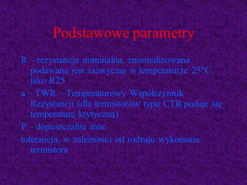 Podstawowe parametry R – rezystancja nominalna, znormalizowana podawana jest zazwyczaj w temperaturze 25°C jako R25.