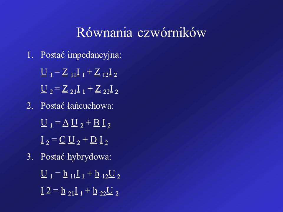 Równania czwórników Postać impedancyjna: U 1 = Z 11I 1 + Z 12I 2