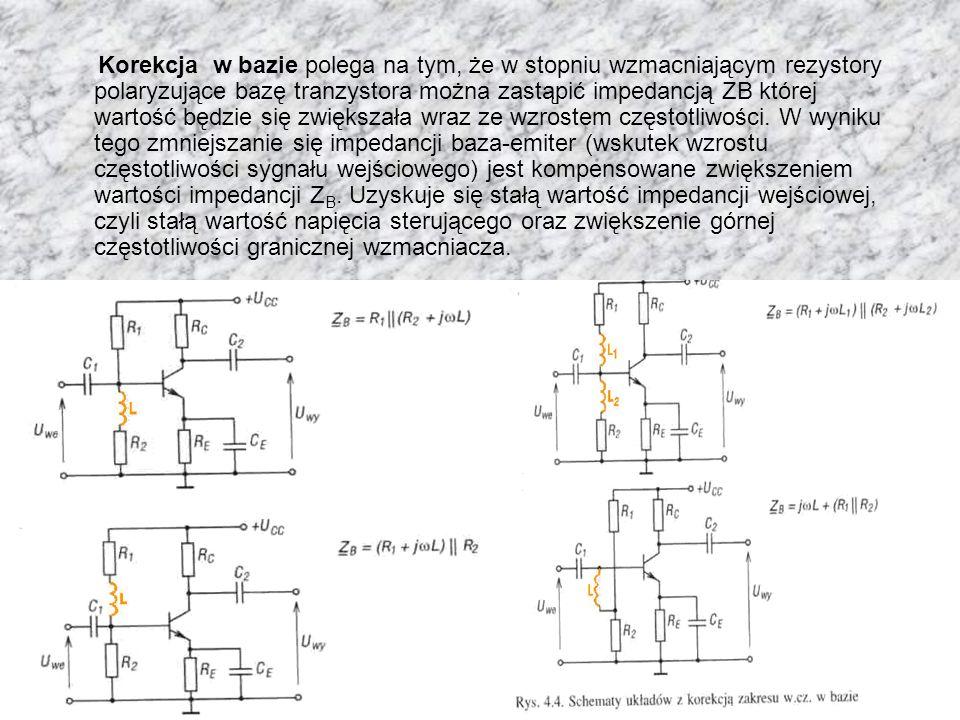Korekcja w bazie polega na tym, że w stopniu wzmacniającym rezystory polaryzujące bazę tranzystora można zastąpić impedancją ZB której wartość będzie się zwiększała wraz ze wzrostem częstotliwości.