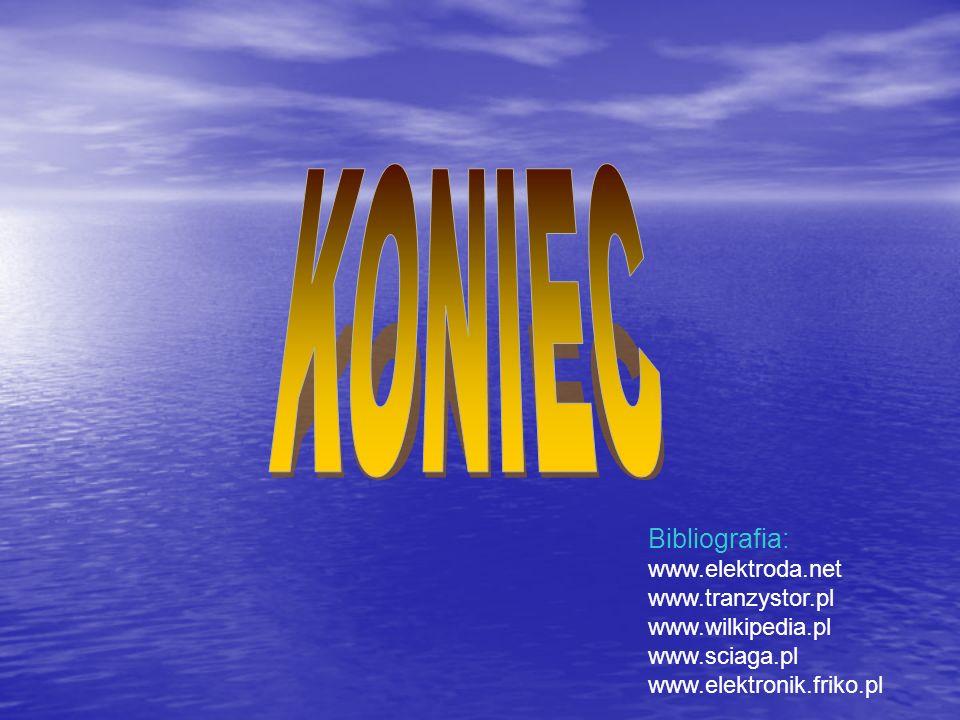 KONIEC Bibliografia: www.elektroda.net www.tranzystor.pl