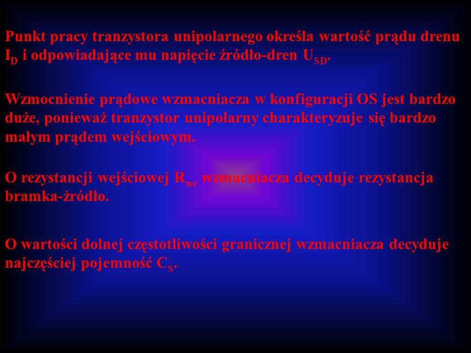 Punkt pracy tranzystora unipolarnego określa wartość prądu drenu ID i odpowiadające mu napięcie źródło-dren USD.