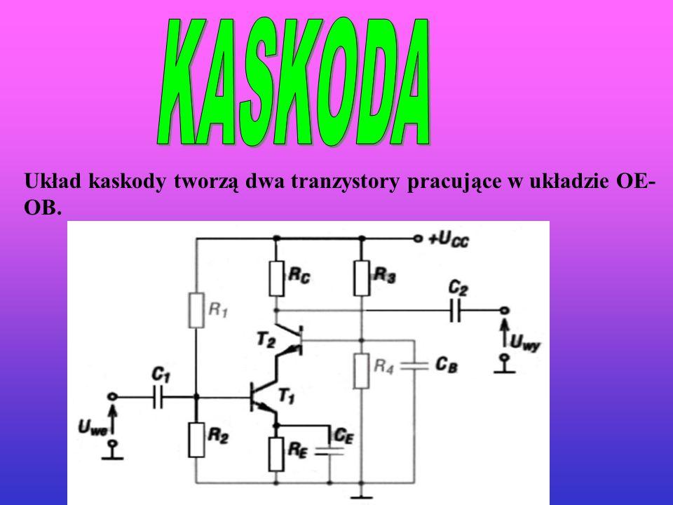 KASKODA Układ kaskody tworzą dwa tranzystory pracujące w układzie OE-OB.