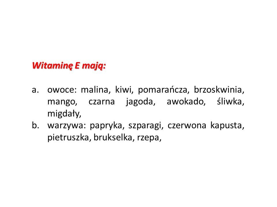Witaminę E mają: owoce: malina, kiwi, pomarańcza, brzoskwinia, mango, czarna jagoda, awokado, śliwka, migdały,