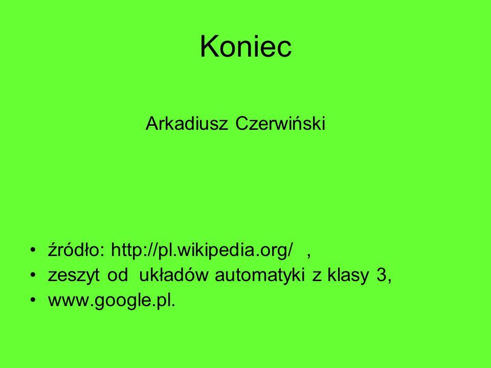 Koniec Arkadiusz Czerwiński źródło: http://pl.wikipedia.org/ ,
